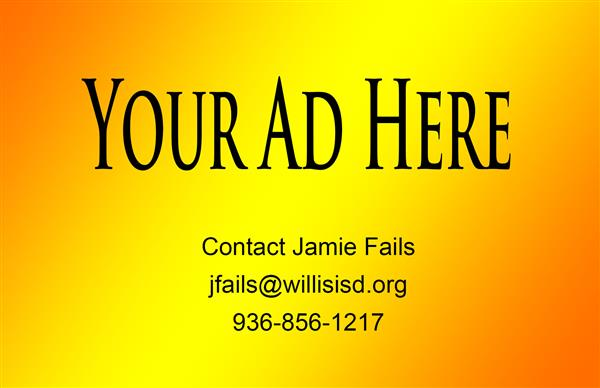 Your Ad Here graphic - contact Jamie Fails jfails@willisisd.org 936-856-1217